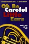 Oh, Be Careful Little Ears: Contemporary Christian Music...is That in the Bible? - Kimberly Smith, Lee Smith