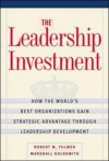 The Leadership Investment: How The World's Best Organizations Gain Strategic Advantage Through Leadership Development - Robert M. Fulmer, Marshall Goldsmith