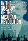In the Shadow of the Mexican Revolution: Contemporary Mexican History, 1910'ai1989 - Héctor Aguilar Camín, Lorenzo Meyer