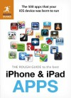 The Rough Guide to the Best iPhone and iPad Apps: The 500 apps that your iOS device was born to run (Rough Guide to...) - Peter Buckley