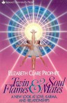 Twin Flames & Soul Mates: A New Look at Love, Karma and Relationships - Elizabeth Clare Prophet