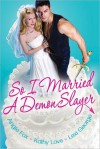 So I Married A Demon Slayer (Includes: Demon Hunting #1.5) - Angie Fox, Kathy Love, Lexi George
