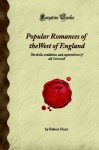 Popular Romances Of The West Of England: The Drolls, Traditions, And Superstitions Of Old Cornwall (Forgotten Books) - Robert Hunt