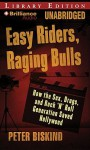 Easy Riders, Raging Bulls: How The Sex Drugs And Rock 'N' Roll Generation Saved Hollywood - Peter Biskind