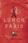 Lunch in Paris A Delicious Love Story, with Recipes - Elizabeth Bard