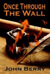 Once Through the Wall - John Berry
