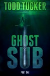 Ghost Sub: Part One - Todd Tucker