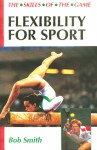 Flexibility for Sport: The Skills of the Game - Bob Smith