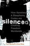 Silenced: How Apostasy and Blasphemy Codes are Choking Freedom Worldwide - Paul Marshall, Nina Shea