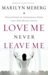 Love Me Never Leave Me: Discovering the Inseparable Bond That Our Hearts Crave - Marilyn Meberg