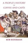 A People's History of Coffee and Cafes - Bob Biderman