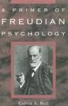 A Primer of Freudian Psychology - Calvin Springer Hall