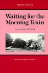 Waiting for the Morning Train (Great Lakes Books) - Bruce Catton, William B. Catton