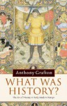 What Was History?: The Art of History in Early Modern Europe - Anthony Grafton