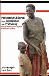 Protecting Children from Exploitation and Trafficking: Using the Positive Deviance Approach in Uganda and Indonesia - Arvind Singhal, Lucia Dura