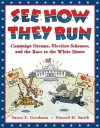See How They Run: Campaign Dreams, Election Schemes, and the Race to the White House - Susan Goodman, Elwood Smith