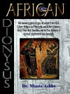 African Dionysus: The Ancient Egyptian Origins of Ancient Greek Myth, Culture, Religion and Philosophy, and Modern Masonry, Greek Frater - Muata Ashby