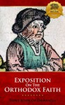 An Exact Exposition of the Orthodox Faith - Enhanced - St. John of Damascus, St. John Damascene, Wyatt North, E.W. Watson, Bieber Publishing