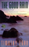 The Good Rain: Across Time & Terrain in the Pacific Northwest - Timothy Egan