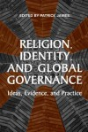 Religion, Identity, and Global Governance: Ideas, Evidence, and Practice - Patrick James
