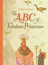 The ABC of Fabulous Princesses - Willy Puchner