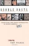 Usable Pasts: Traditions and Group Expressions in North America - Tad Tuleja