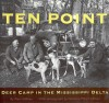 Ten Point: Deer Camp in the Mississippi Delta - Alan Huffman