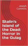 Stalin's Island of the Dead: Horror in the Gulag (Hidden History) - Joseph Cummins