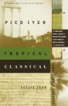Tropical Classical: Essays from Several Directions (Vintage Departures) - Pico Iyer
