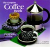 The Complete Coffee Book: A Gourmet Guide to Buying, Brewing, and Cooking - Sara Perry