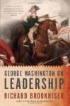 George Washington on Leadership - Richard Brookhiser