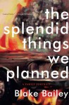 The Splendid Things We Planned: A Family Portrait - Blake Bailey