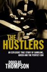 The Hustlers: An Explosive True Story of Gambling, Greed and the Perfect Con - Douglas Thompson