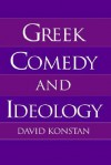 Greek Comedy and Ideology - David Konstan