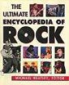 The Ultimate Encyclopedia of Rock - Michael Heatley