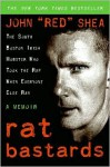 "Rat Bastards: The South Boston Irish Mobster Who Took the Rap When Everyone Else Ran - John ""Red"" Shea, Mark Wahlberg"