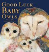 Good Luck Baby Owls - Giles Milton, Alexandra Milton