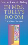 In Mrs. Tully's Room: A Childcare Portrait - Vivian Gussin Paley