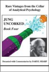 Jung Uncorked: Rare Vintages from the Cellar of Analytical Psychology, Book 4 - Daryl Sharp
