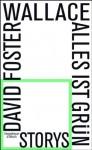 Alles ist grün. Storys - David Foster Wallace, Ulrich Blumenbach