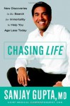 Chasing Life: New Discoveries in the Search for Immortality to Help You Age Less Today - Sanjay Gupta