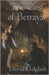 The Cost of Betrayal - David Dalglish