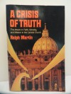 A Crisis of Truth: The Attack on Faith, Morality and Mission in the Catholic Church - Ralph Martin