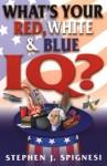 What's Your Red, White, & Blue IQ? - Stephen J. Spignesi