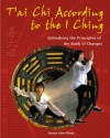 T'ai Chi According to the I Ching: Embodying the Principles of the Book of Changes - Stuart Alve Olson