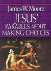 Jesus' Parables About Making Choices - James W. Moore