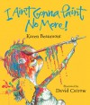 I Ain't Gonna Paint No More! lap board book - Karen Beaumont, David Catrow