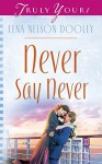 Never Say Never (Truly Yours Digital Editions Book 702) - Lena Nelson Dooley