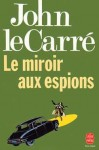 Le Miroir aux espions - Jean Rosenthal, John le Carré