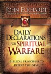 Daily Declarations for Spiritual Warfare: A Biblically Based Guide to Defeat the Devil and Rout His Demons - John Eckhardt